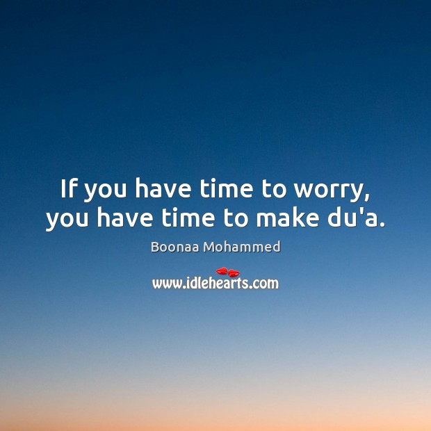 Image, If you have time to worry, you have time to make du'a.