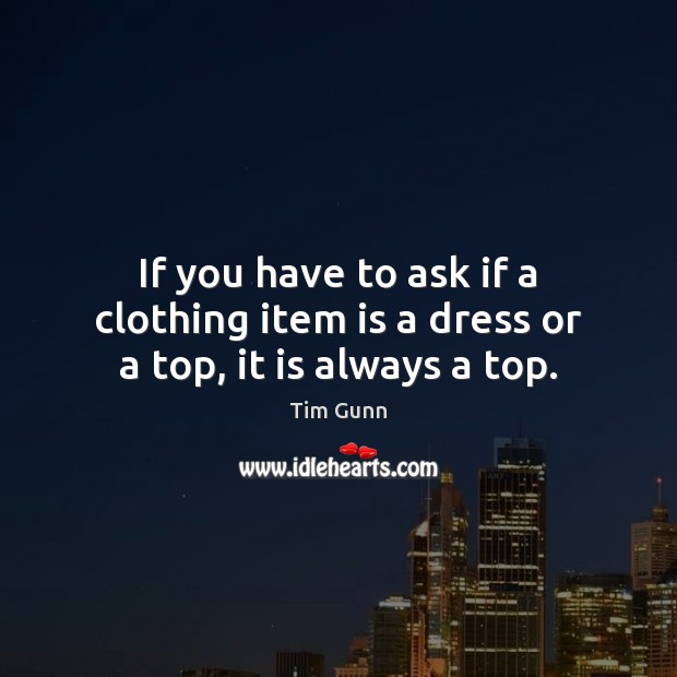 If you have to ask if a clothing item is a dress or a top, it is always a top. Image
