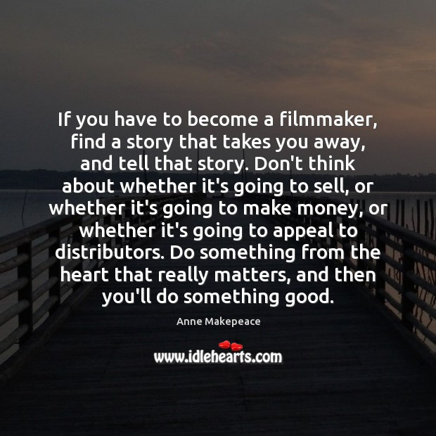 Image, If you have to become a filmmaker, find a story that takes