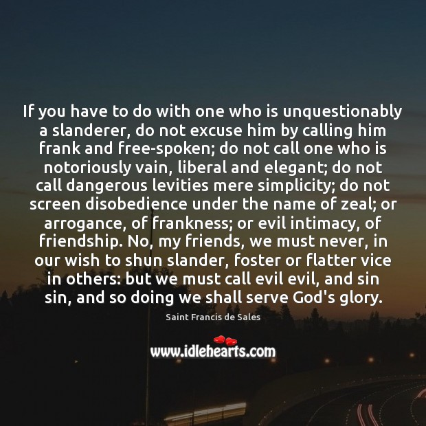 If you have to do with one who is unquestionably a slanderer, Saint Francis de Sales Picture Quote
