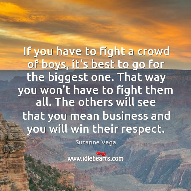 If you have to fight a crowd of boys, it's best to Suzanne Vega Picture Quote