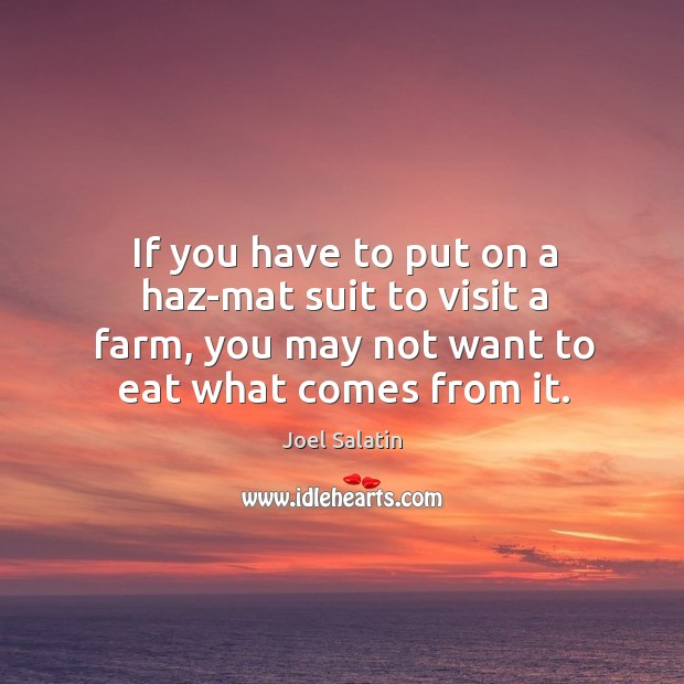 If you have to put on a haz-mat suit to visit a Joel Salatin Picture Quote