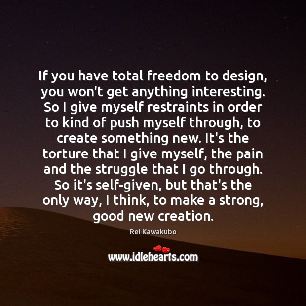 If you have total freedom to design, you won't get anything interesting. Image
