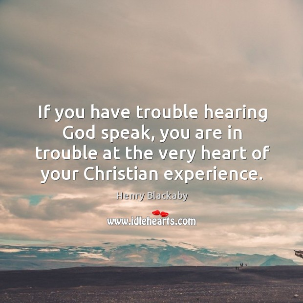 If you have trouble hearing God speak, you are in trouble at Image