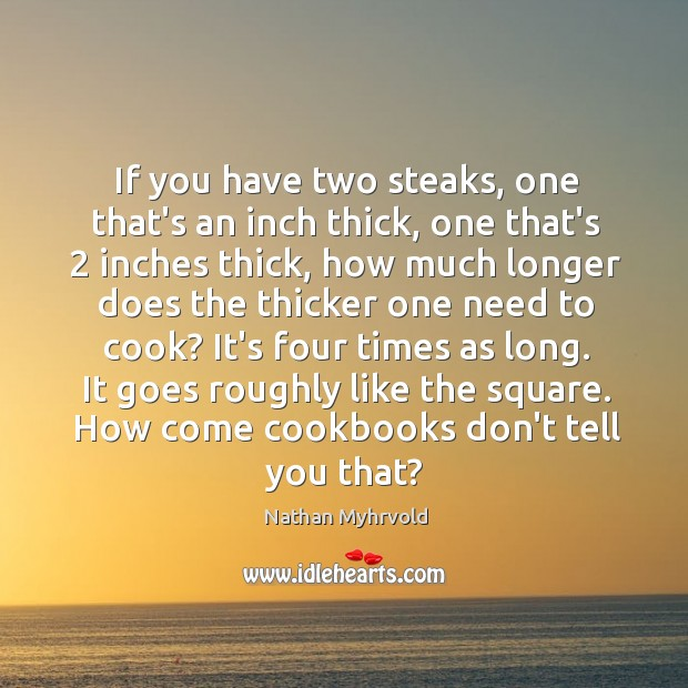 Image, If you have two steaks, one that's an inch thick, one that's 2