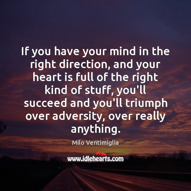 If you have your mind in the right direction, and your heart Image