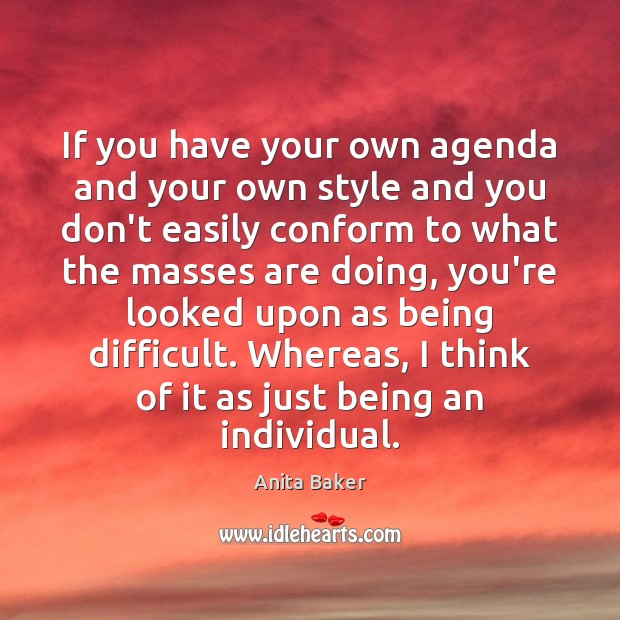 Image, If you have your own agenda and your own style and you