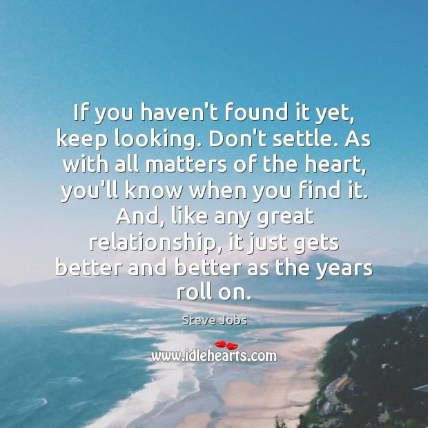 Image, If you haven't found it yet, keep looking. Don't settle. As with