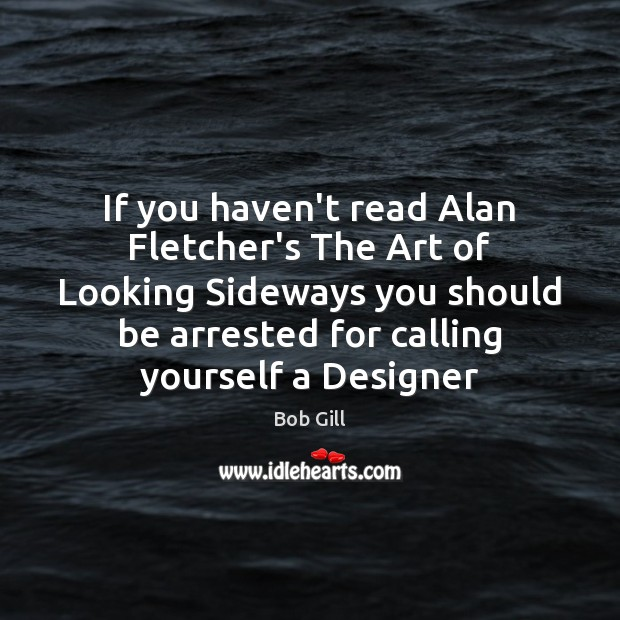 Image, If you haven't read Alan Fletcher's The Art of Looking Sideways you