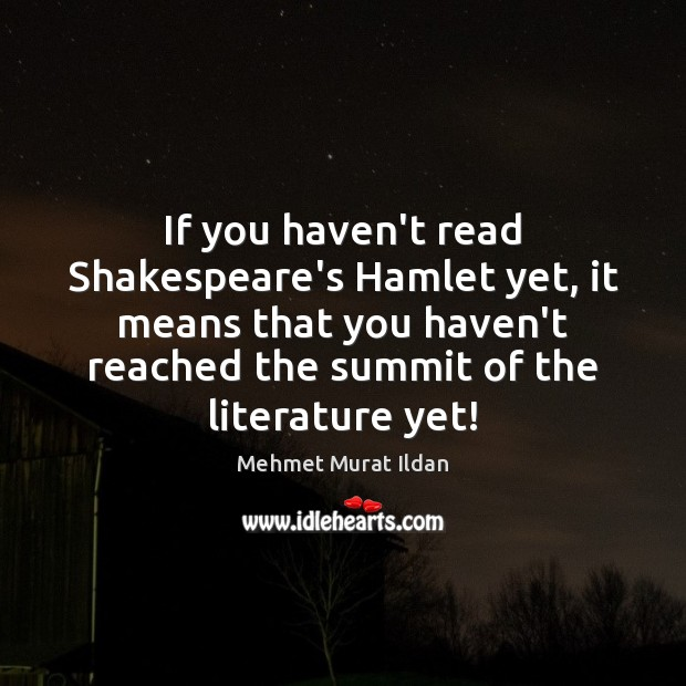 Image, If you haven't read Shakespeare's Hamlet yet, it means that you haven't