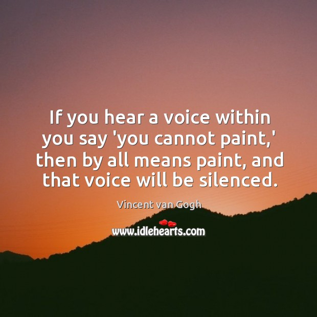 Image, If you hear a voice within you say 'you cannot paint,'