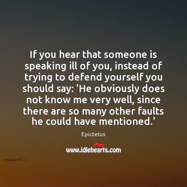 If you hear that someone is speaking ill of you, instead of Epictetus Picture Quote