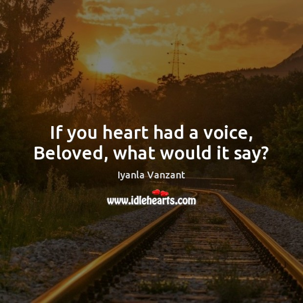 If you heart had a voice, Beloved, what would it say? Image