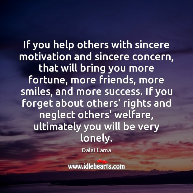 If you help others with sincere motivation and sincere concern, that will Dalai Lama Picture Quote