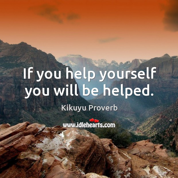If you help yourself you will be helped. Image