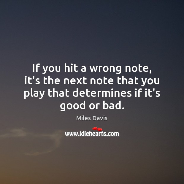 If you hit a wrong note, it's the next note that you Miles Davis Picture Quote