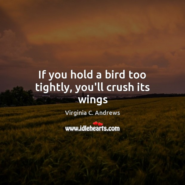 Image, If you hold a bird too tightly, you'll crush its wings