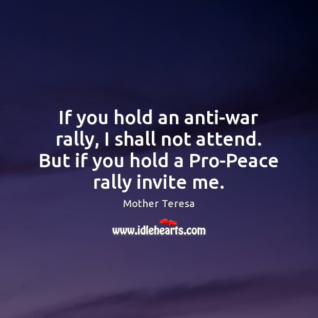 Image, If you hold an anti-war rally, I shall not attend. But if