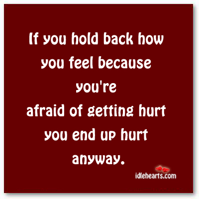 Never Hold Back How You Feel…