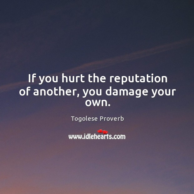 If you hurt the reputation of another, you damage your own. Togolese Proverbs Image