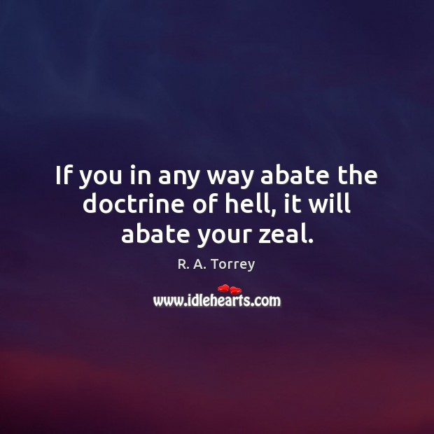 Image, If you in any way abate the doctrine of hell, it will abate your zeal.
