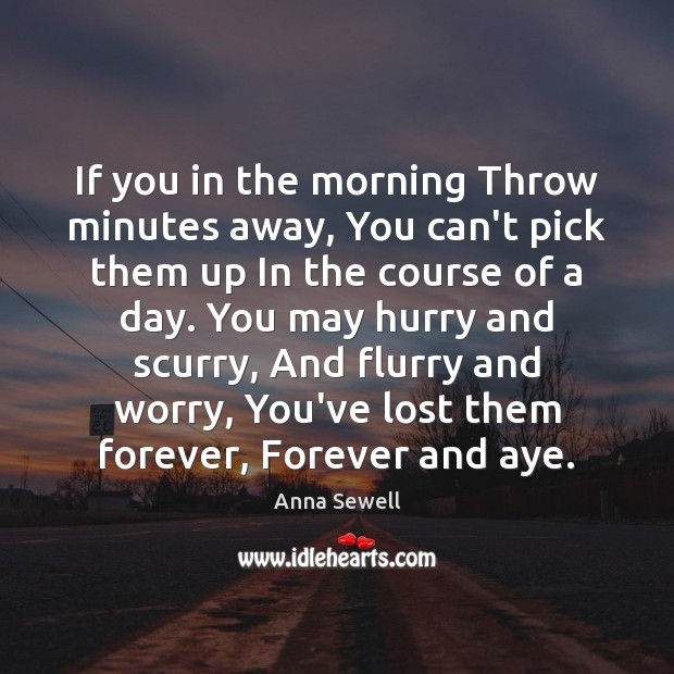 Image, If you in the morning Throw minutes away, You can't pick them