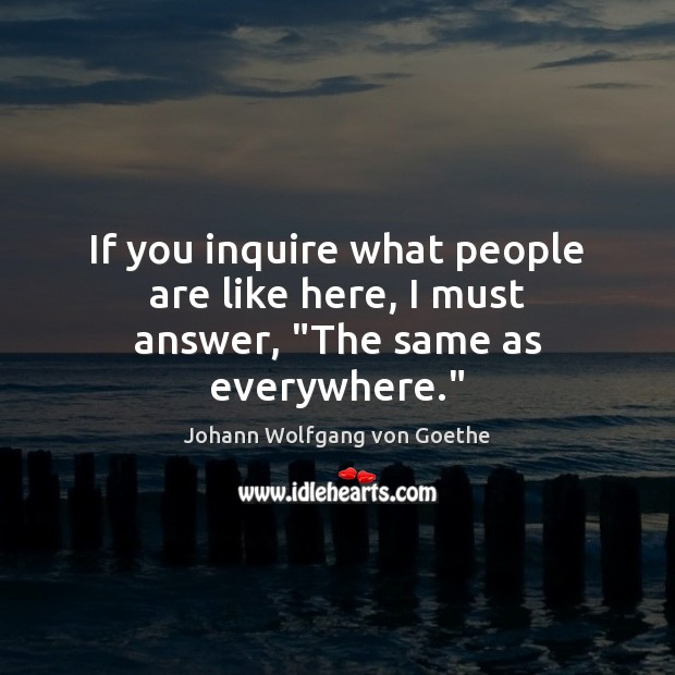 """Image, If you inquire what people are like here, I must answer, """"The same as everywhere."""""""