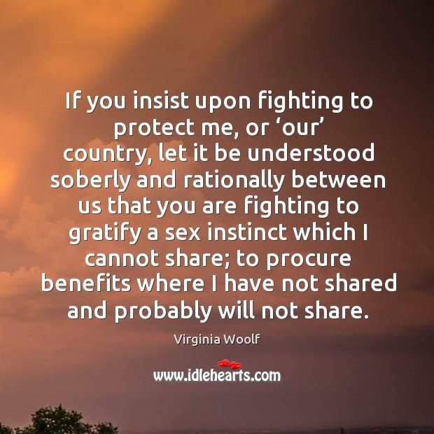 If you insist upon fighting to protect me, or 'our' country Image
