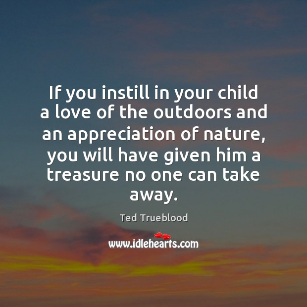 If you instill in your child a love of the outdoors and Image