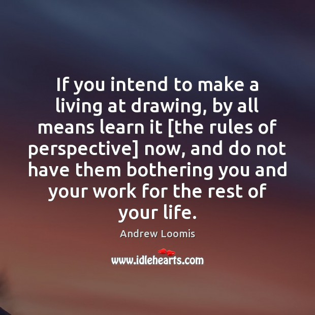 Image, If you intend to make a living at drawing, by all means