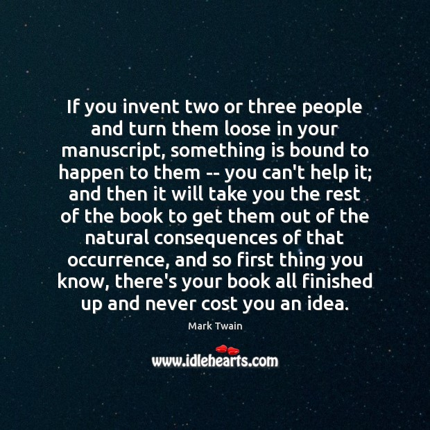 Image, If you invent two or three people and turn them loose in