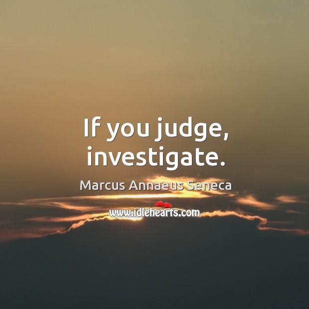 If you judge, investigate. Image