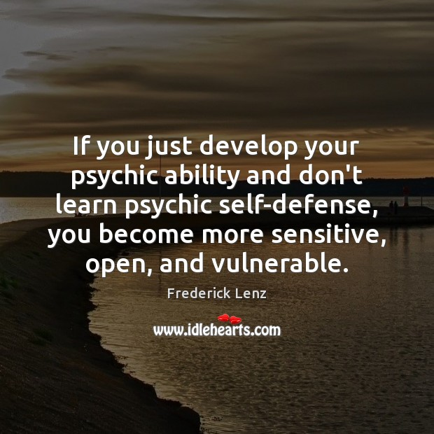 If you just develop your psychic ability and don't learn psychic self-defense, Image