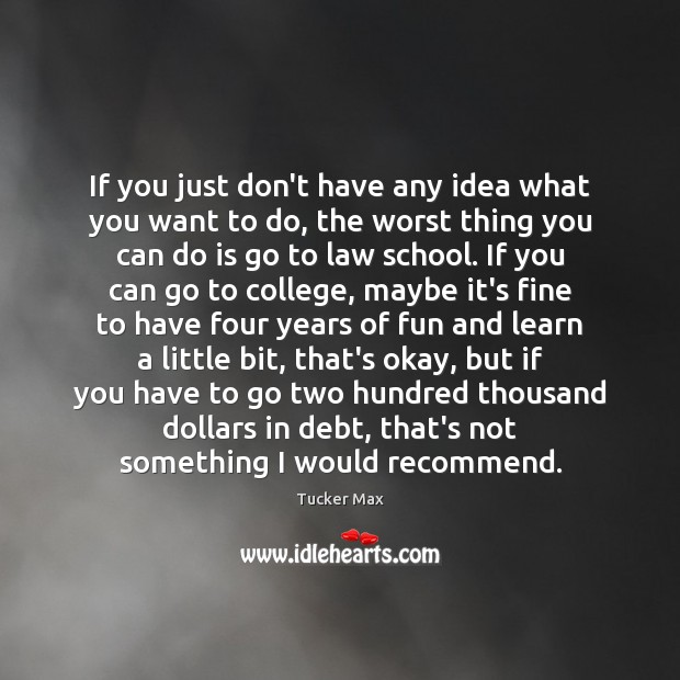 If you just don't have any idea what you want to do, Tucker Max Picture Quote
