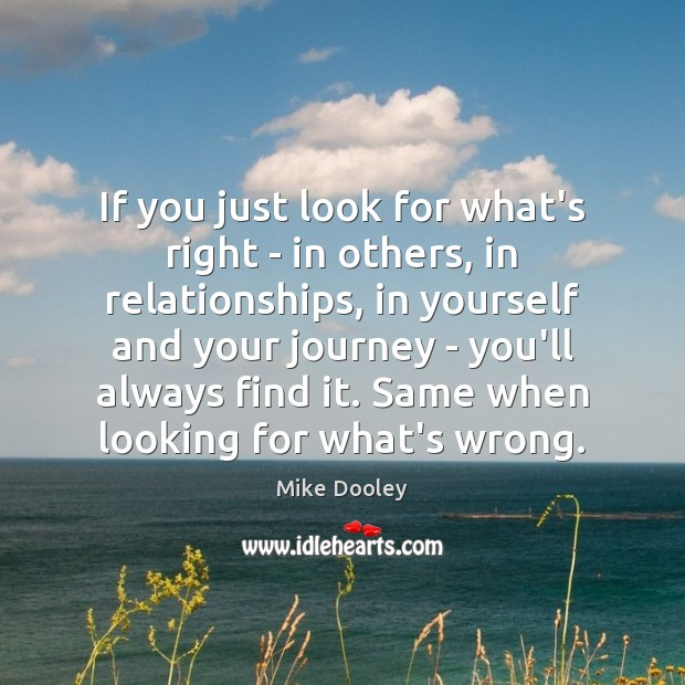 If you just look for what's right – in others, in relationships, Mike Dooley Picture Quote