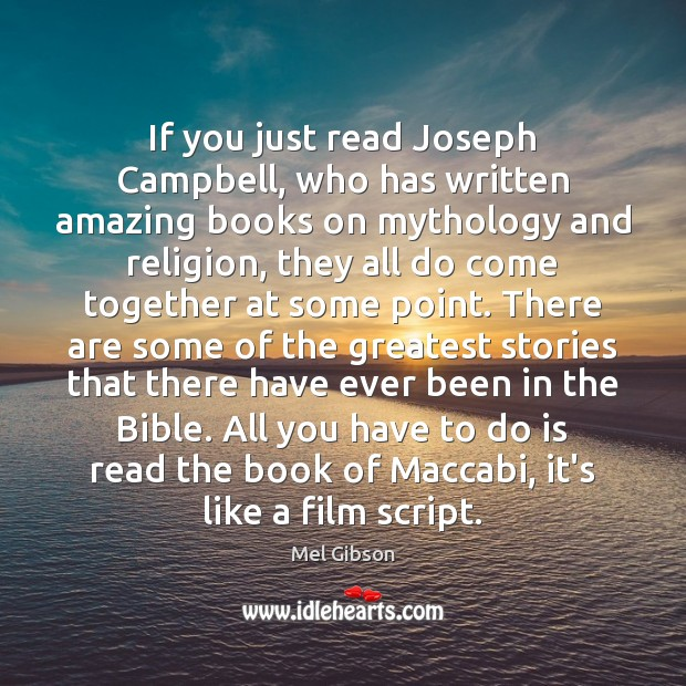 If you just read Joseph Campbell, who has written amazing books on Mel Gibson Picture Quote