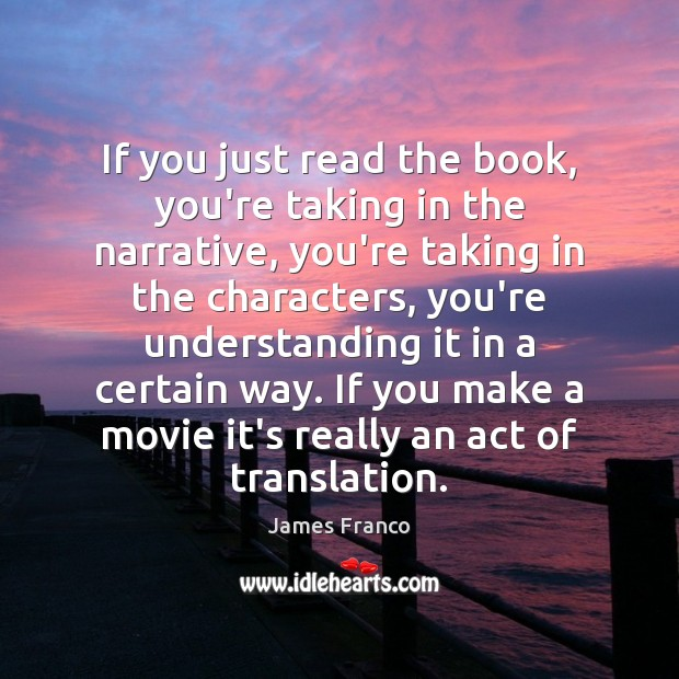 If you just read the book, you're taking in the narrative, you're James Franco Picture Quote