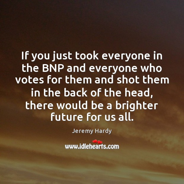 If you just took everyone in the BNP and everyone who votes Image