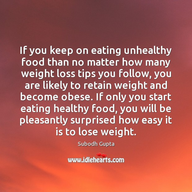 If you keep on eating unhealthy food than no matter how many Image