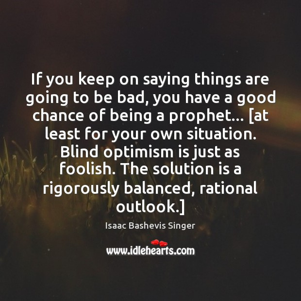 If you keep on saying things are going to be bad, you Solution Quotes Image