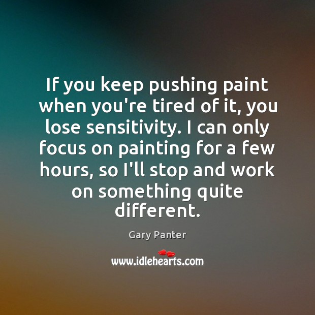 If you keep pushing paint when you're tired of it, you lose Gary Panter Picture Quote