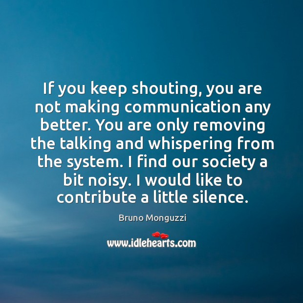Image, If you keep shouting, you are not making communication any better. You