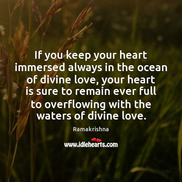 If you keep your heart immersed always in the ocean of divine Image