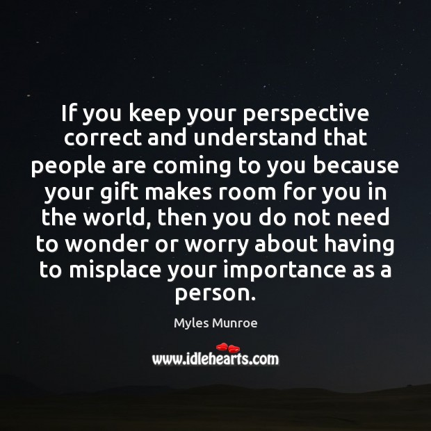 If you keep your perspective correct and understand that people are coming Image