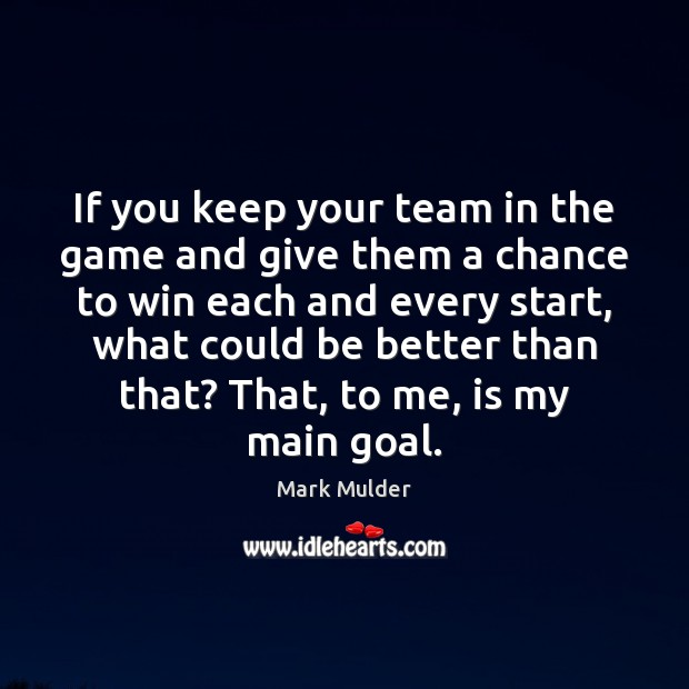If you keep your team in the game and give them a Goal Quotes Image