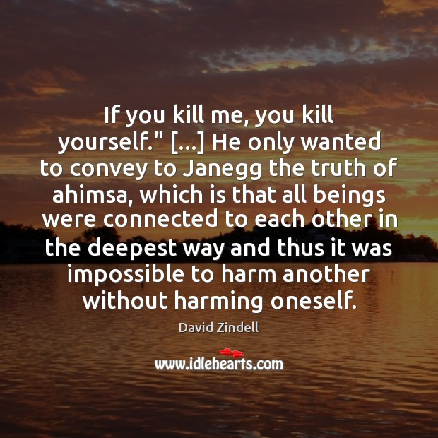 """If you kill me, you kill yourself."""" […] He only wanted to convey Image"""