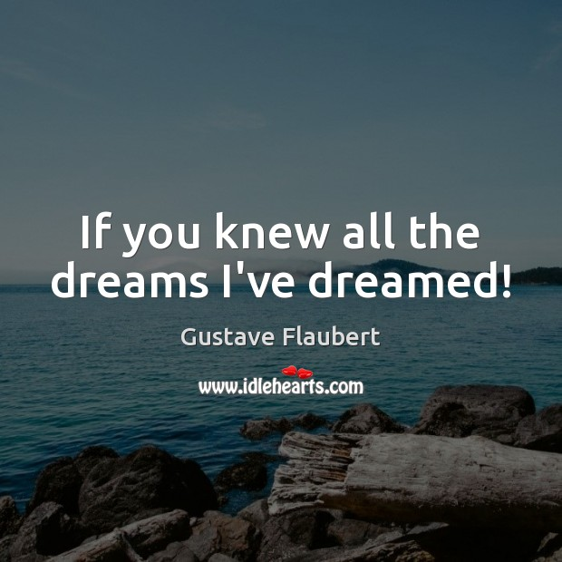 Image, If you knew all the dreams I've dreamed!