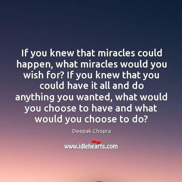 If you knew that miracles could happen, what miracles would you wish Image