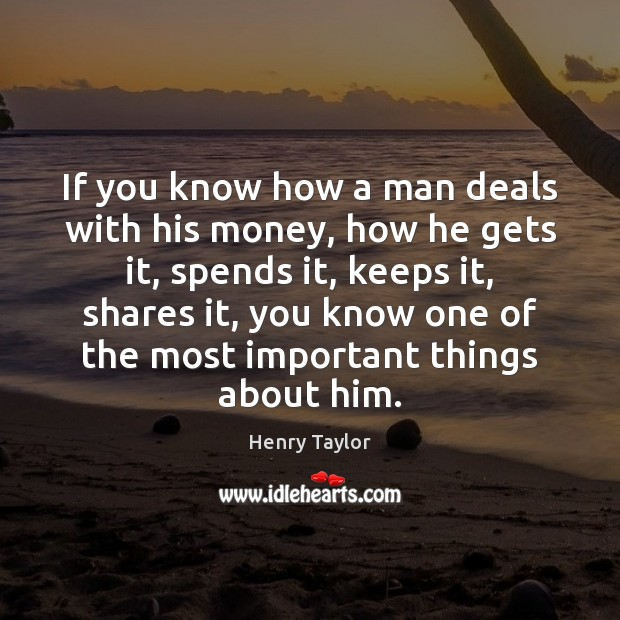 If you know how a man deals with his money, how he Image