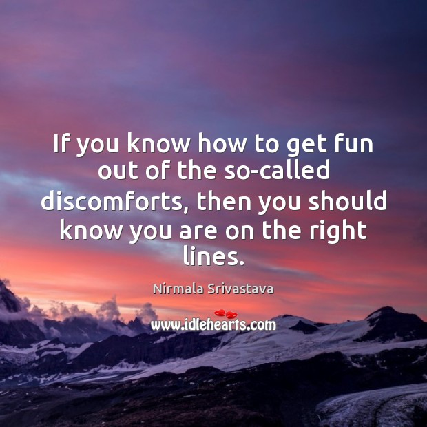 If you know how to get fun out of the so-called discomforts, Nirmala Srivastava Picture Quote